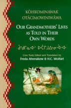 k�hkominawak ot�cimowiniw�wa/ Our Grandmothers' Lives