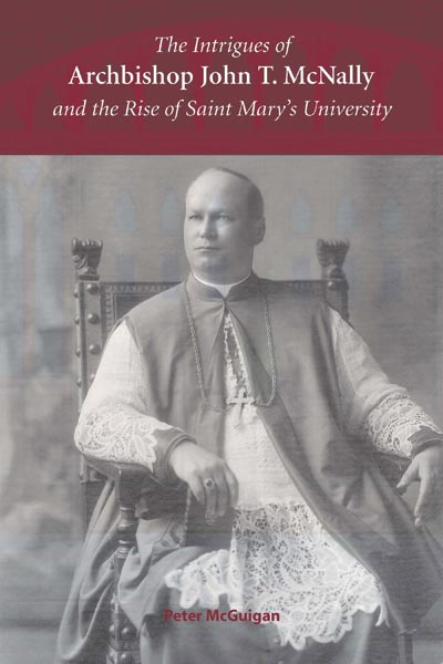 Intrigues of Archbishop John T. McNally and the Rise of Saint Mary's University