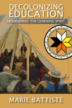 Decolonizing Education: Nourishing the Learning Spirit