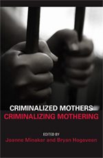 Criminalized Mothers, Criminalizing Motherhood
